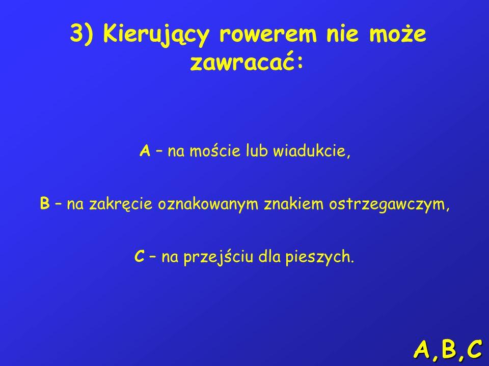 7) W tej sytuacji, kierujący rowerem: A – ustępuje pierwszeństwa tramwajowi nr 3, B – ustępuje pierwszeństwa tramwajowi nr 2, C – przejeżdża pierwszy.