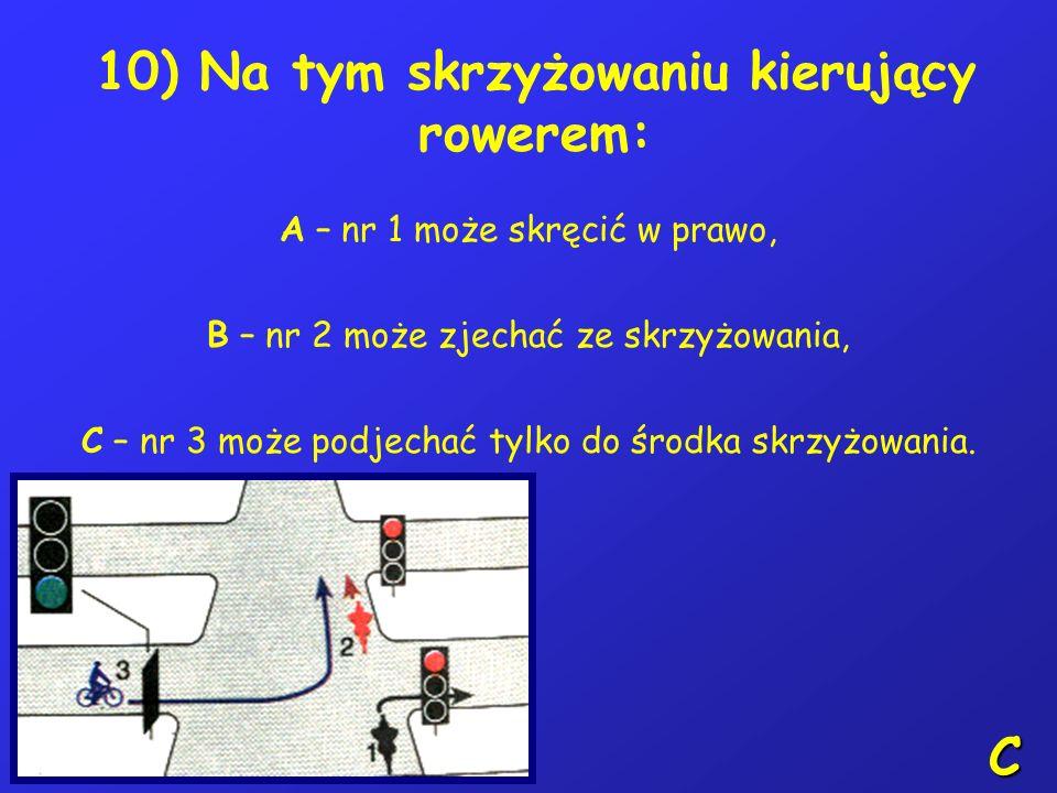 9) Rower powinien posiadać: A – bagażnik, B – lusterko wsteczne, C – jeden sprawnie działający hamulec. C