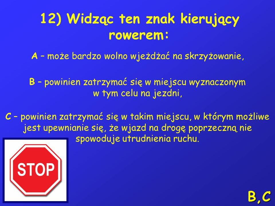 11) Które znaki zabraniają wjazdu rowerom: A – nr 1, B – nr 2, C – nr 3. A 1 23