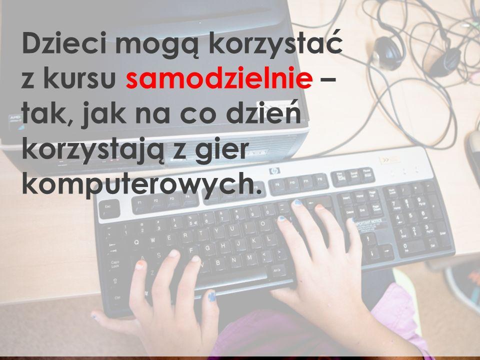 Dzieci mogą korzystać z kursu samodzielnie – tak, jak na co dzień korzystają z gier komputerowych.