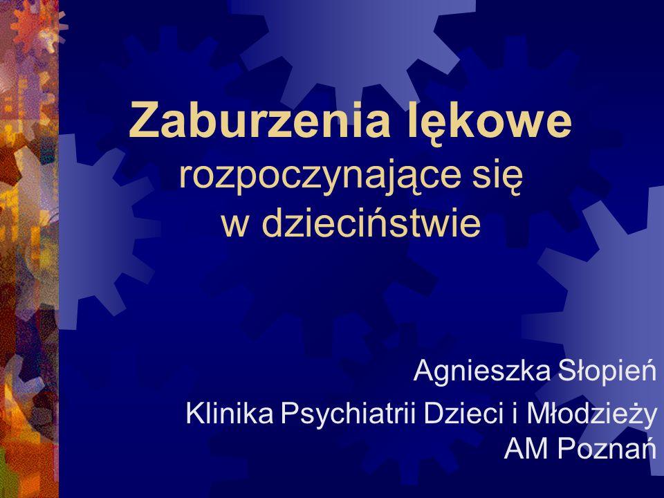Zaburzenia lękowe rozpoczynające się w dzieciństwie Agnieszka Słopień Klinika Psychiatrii Dzieci i Młodzieży AM Poznań
