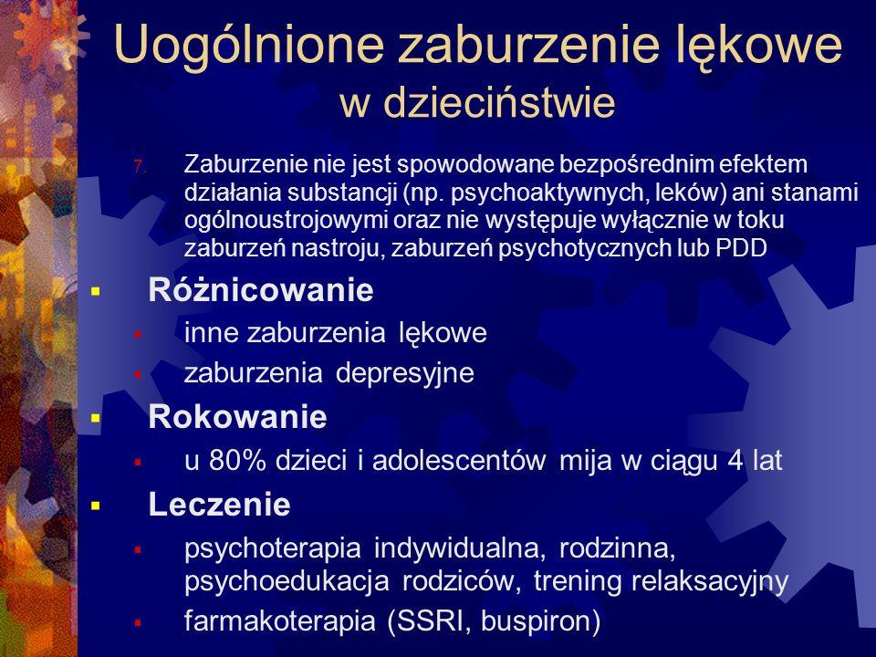 Uogólnione zaburzenie lękowe w dzieciństwie 7. Zaburzenie nie jest spowodowane bezpośrednim efektem działania substancji (np. psychoaktywnych, leków)