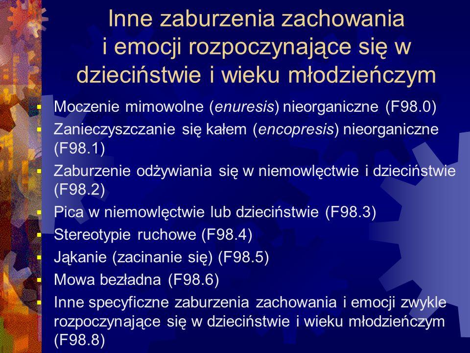 Inne zaburzenia zachowania i emocji rozpoczynające się w dzieciństwie i wieku młodzieńczym  Moczenie mimowolne (enuresis) nieorganiczne (F98.0)  Zan