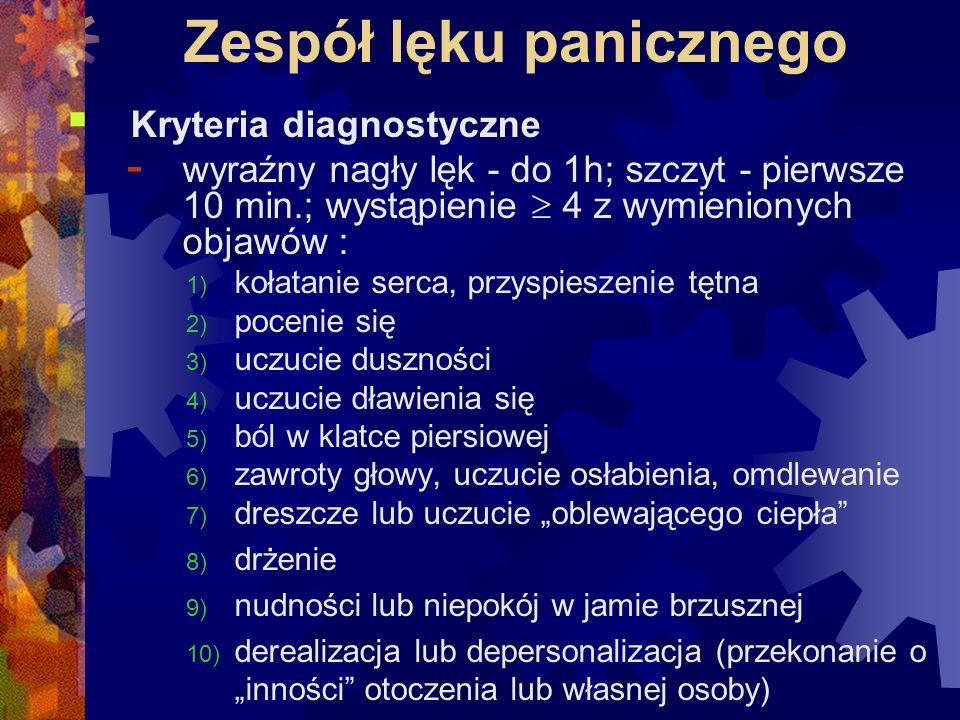 Zespół lęku panicznego  Kryteria diagnostyczne - wyraźny nagły lęk - do 1h; szczyt - pierwsze 10 min.; wystąpienie  4 z wymienionych objawów : 1) ko