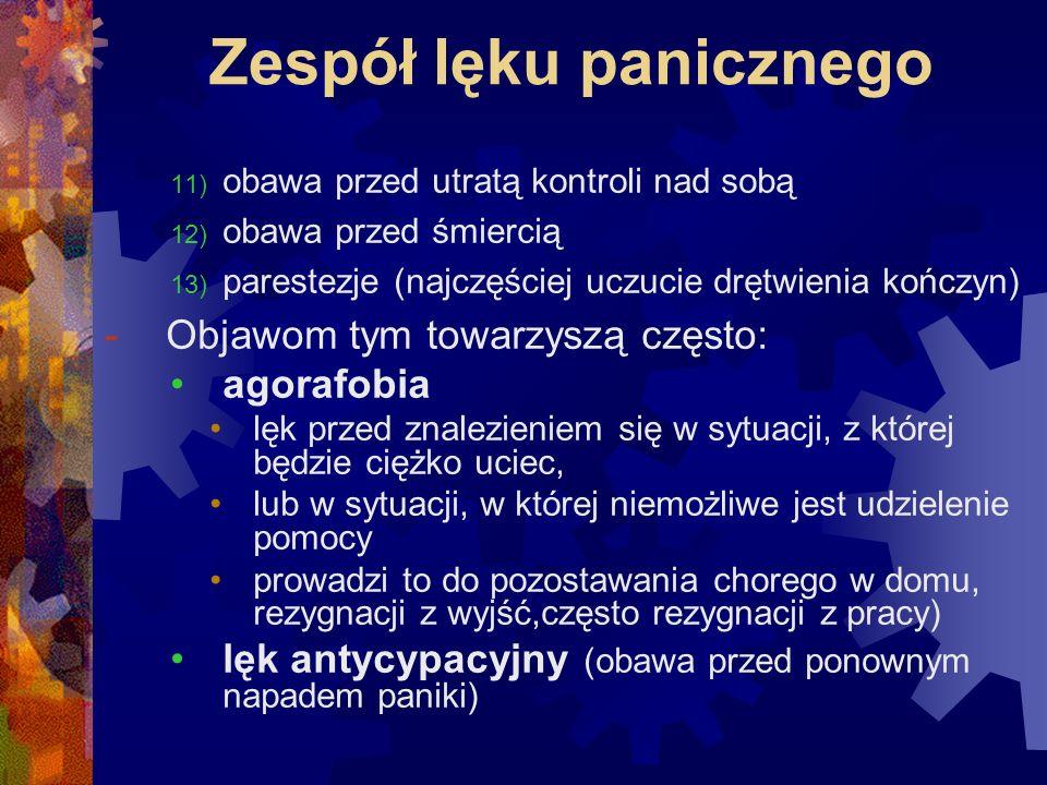 Zespół lęku panicznego 11) obawa przed utratą kontroli nad sobą 12) obawa przed śmiercią 13) parestezje (najczęściej uczucie drętwienia kończyn) -Obja
