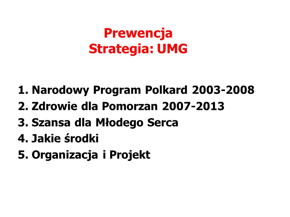 1. Narodowy Program Polkard 2003-2008 2. Zdrowie dla Pomorzan 2007-2013 3.
