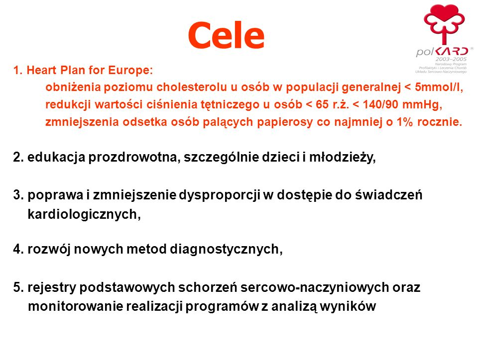 1. Heart Plan for Europe: obniżenia poziomu cholesterolu u osób w populacji generalnej < 5mmol/l, redukcji wartości ciśnienia tętniczego u osób < 65 r