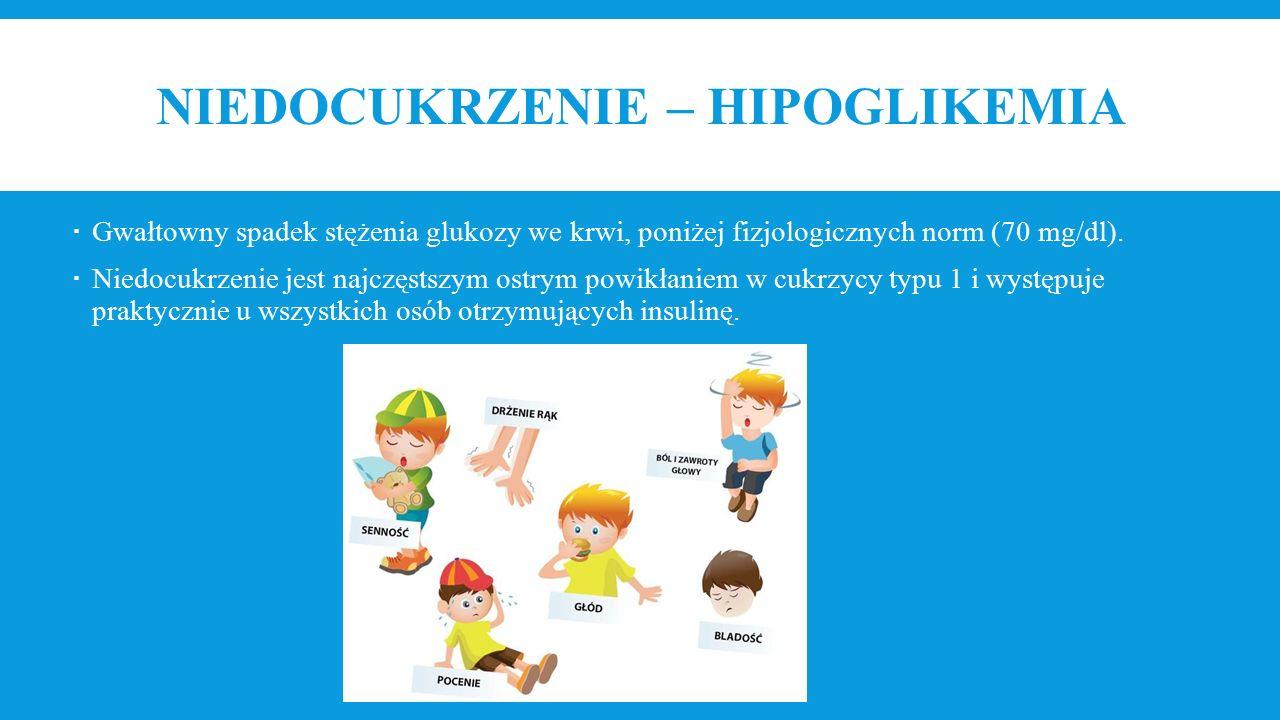 NIEDOCUKRZENIE – HIPOGLIKEMIA  Gwałtowny spadek stężenia glukozy we krwi, poniżej fizjologicznych norm (70 mg/dl).  Niedocukrzenie jest najczęstszym