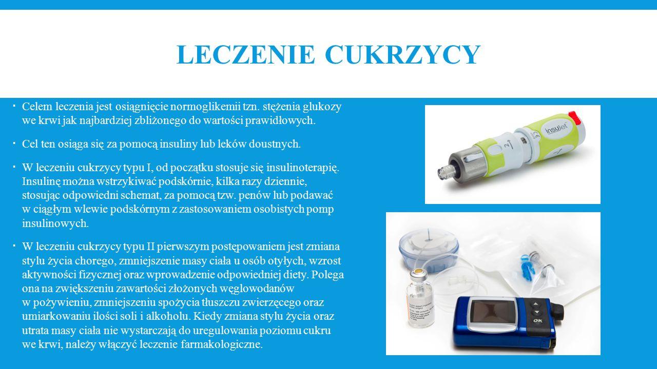LECZENIE CUKRZYCY  Celem leczenia jest osiągnięcie normoglikemii tzn. stężenia glukozy we krwi jak najbardziej zbliżonego do wartości prawidłowych. 