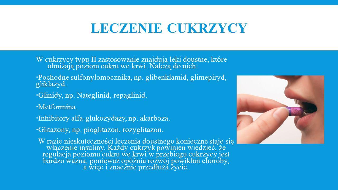 LECZENIE CUKRZYCY W cukrzycy typu II zastosowanie znajdują leki doustne, które obniżają poziom cukru we krwi.
