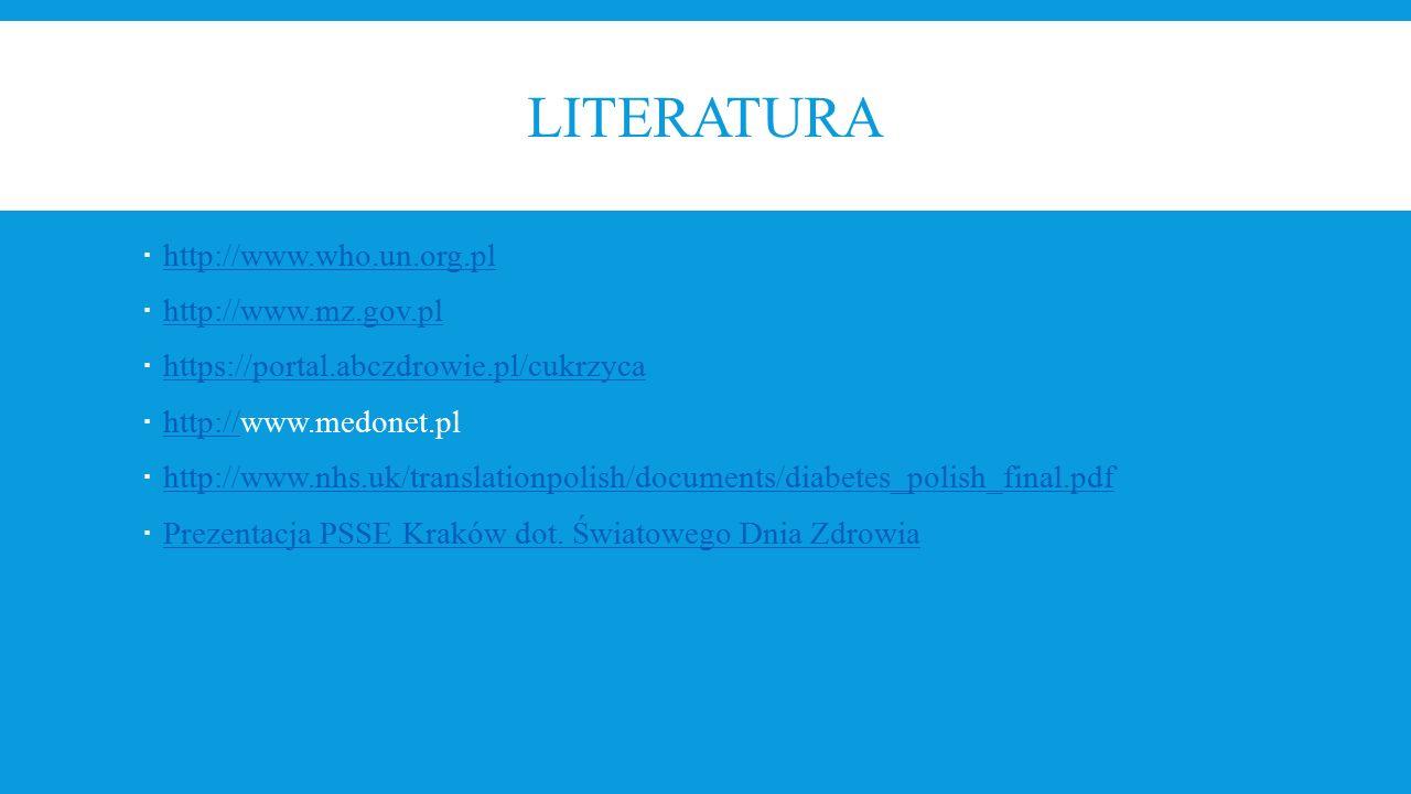 LITERATURA  http://www.who.un.org.pl http://www.who.un.org.pl  http://www.mz.gov.pl http://www.mz.gov.pl  https://portal.abczdrowie.pl/cukrzyca htt