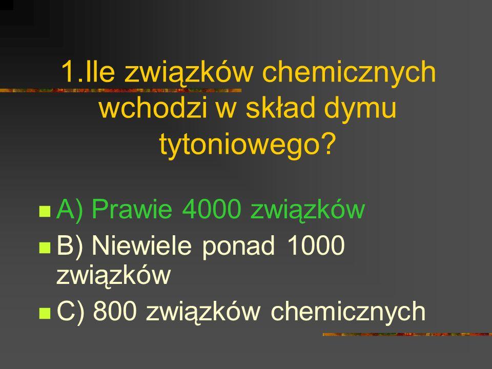 1.Ile związków chemicznych wchodzi w skład dymu tytoniowego.