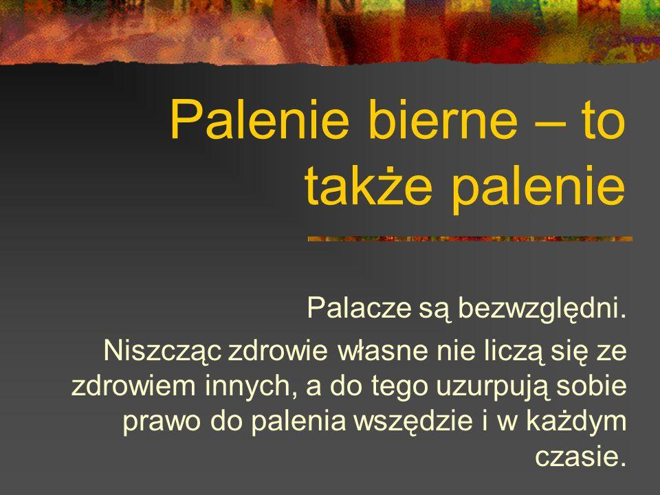 Palenie bierne – to także palenie Palacze są bezwzględni.