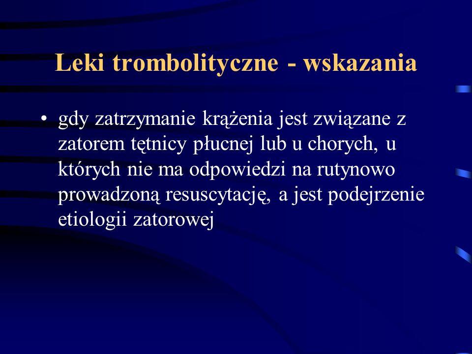 Leki trombolityczne - wskazania gdy zatrzymanie krążenia jest związane z zatorem tętnicy płucnej lub u chorych, u których nie ma odpowiedzi na rutynowo prowadzoną resuscytację, a jest podejrzenie etiologii zatorowej