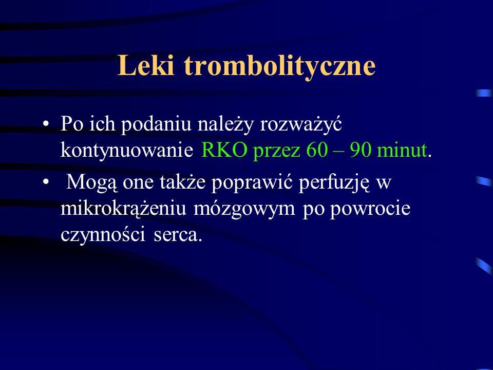 Leki trombolityczne Po ich podaniu należy rozważyć kontynuowanie RKO przez 60 – 90 minut.
