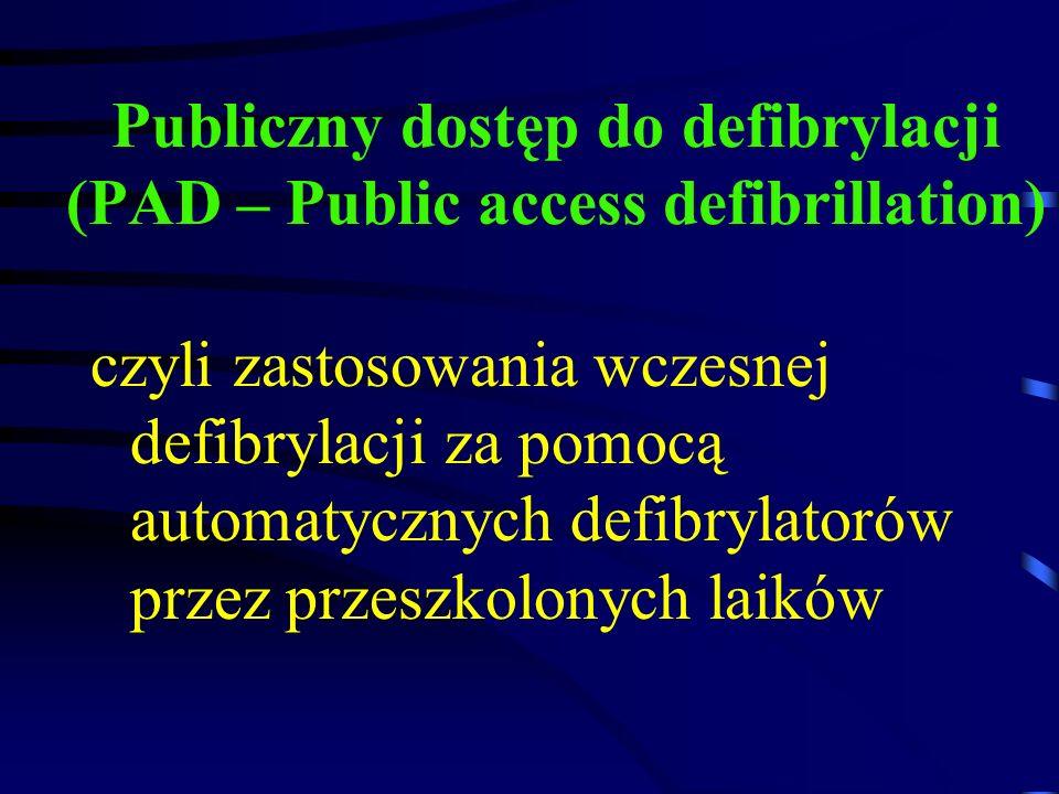 Publiczny dostęp do defibrylacji (PAD – Public access defibrillation) czyli zastosowania wczesnej defibrylacji za pomocą automatycznych defibrylatorów przez przeszkolonych laików
