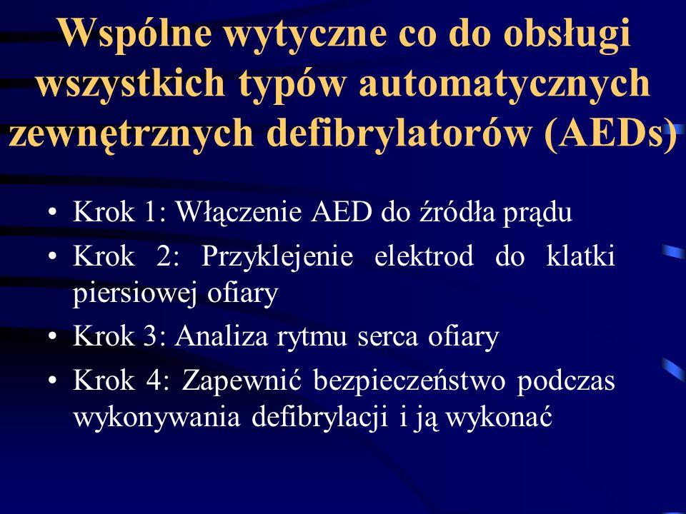 Wspólne wytyczne co do obsługi wszystkich typów automatycznych zewnętrznych defibrylatorów (AEDs) Krok 1: Włączenie AED do źródła prądu Krok 2: Przyklejenie elektrod do klatki piersiowej ofiary Krok 3: Analiza rytmu serca ofiary Krok 4: Zapewnić bezpieczeństwo podczas wykonywania defibrylacji i ją wykonać
