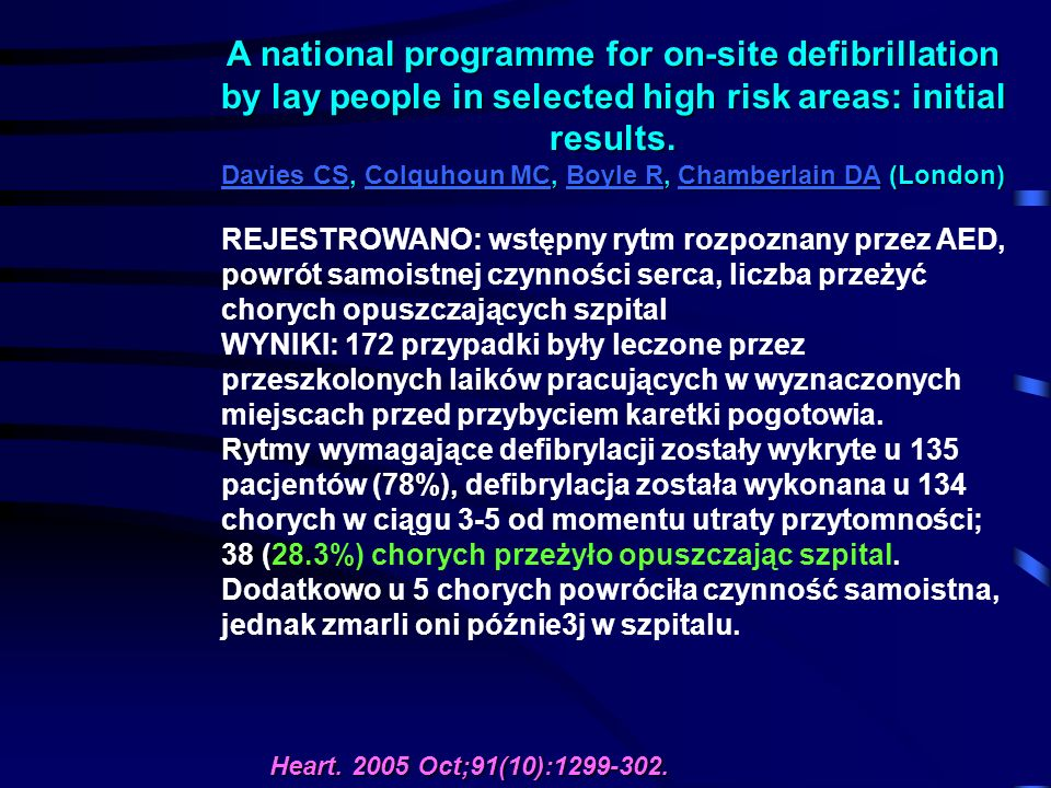 A national programme for on-site defibrillation by lay people in selected high risk areas: initial results. Davies CS, Colquhoun MC, Boyle R, Chamberl