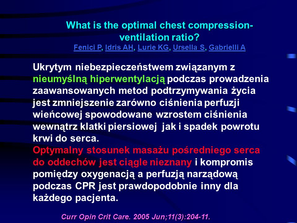 What is the optimal chest compression- ventilation ratio? Fenici P, Idris AH, Lurie KG, Ursella S, Gabrielli A Fenici PIdris AHLurie KGUrsella SGabrie