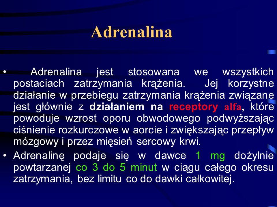 Adrenalina Adrenalina jest stosowana we wszystkich postaciach zatrzymania krążenia.