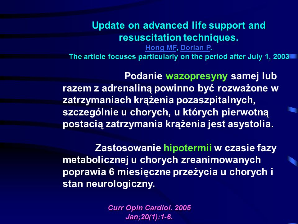 Update on advanced life support and resuscitation techniques. Hong MF, Dorian P. The article focuses particularly on the period after July 1, 2003 Hon
