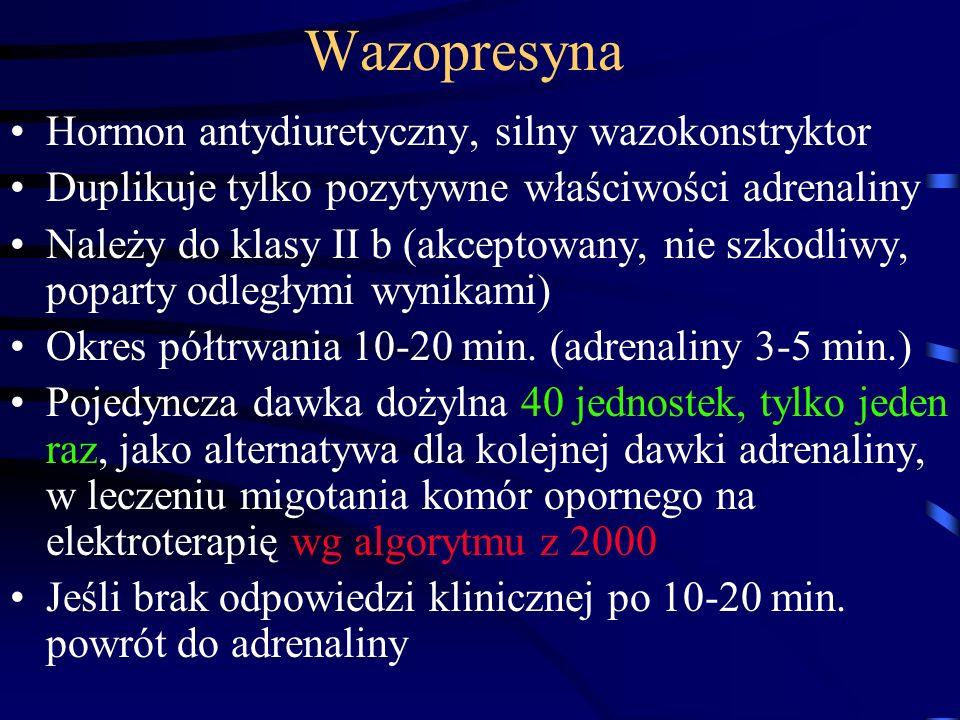 Wazopresyna Hormon antydiuretyczny, silny wazokonstryktor Duplikuje tylko pozytywne właściwości adrenaliny Należy do klasy II b (akceptowany, nie szkodliwy, poparty odległymi wynikami) Okres półtrwania 10-20 min.