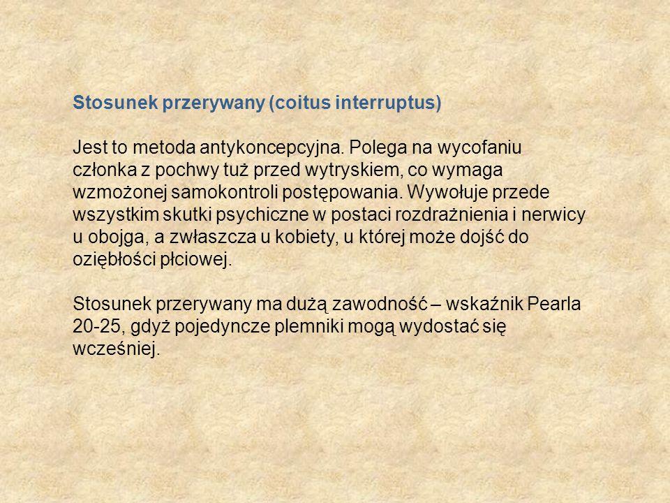 Stosunek przerywany (coitus interruptus) Jest to metoda antykoncepcyjna.
