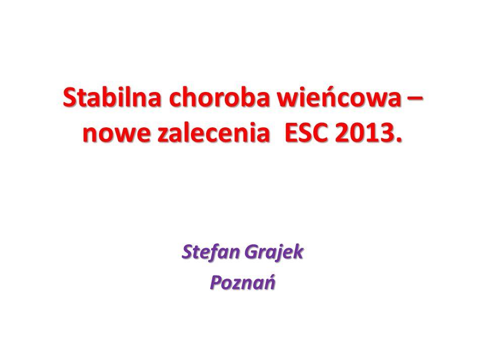 Stabilna choroba wieńcowa – nowe zalecenia ESC 2013. Stefan Grajek Poznań