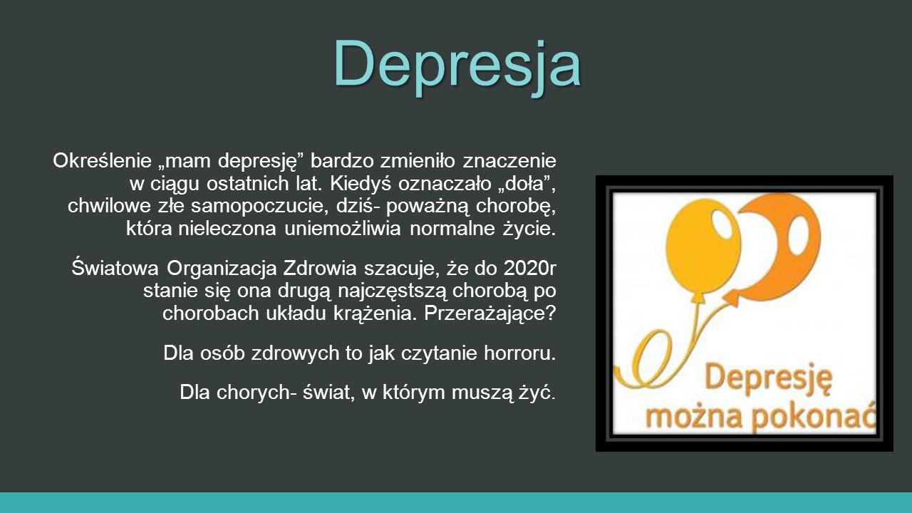 """Depresja Określenie """"mam depresję"""" bardzo zmieniło znaczenie w ciągu ostatnich lat. Kiedyś oznaczało """"doła"""", chwilowe złe samopoczucie, dziś- poważną"""