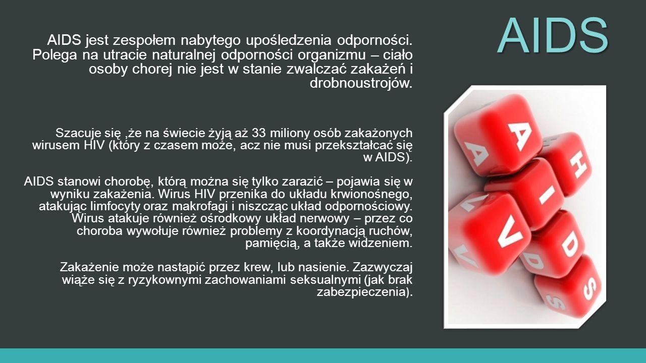 AIDS AIDS jest zespołem nabytego upośledzenia odporności. Polega na utracie naturalnej odporności organizmu – ciało osoby chorej nie jest w stanie zwa