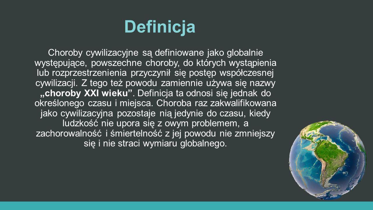 Definicja Choroby cywilizacyjne są definiowane jako globalnie występujące, powszechne choroby, do których wystąpienia lub rozprzestrzenienia przyczyni