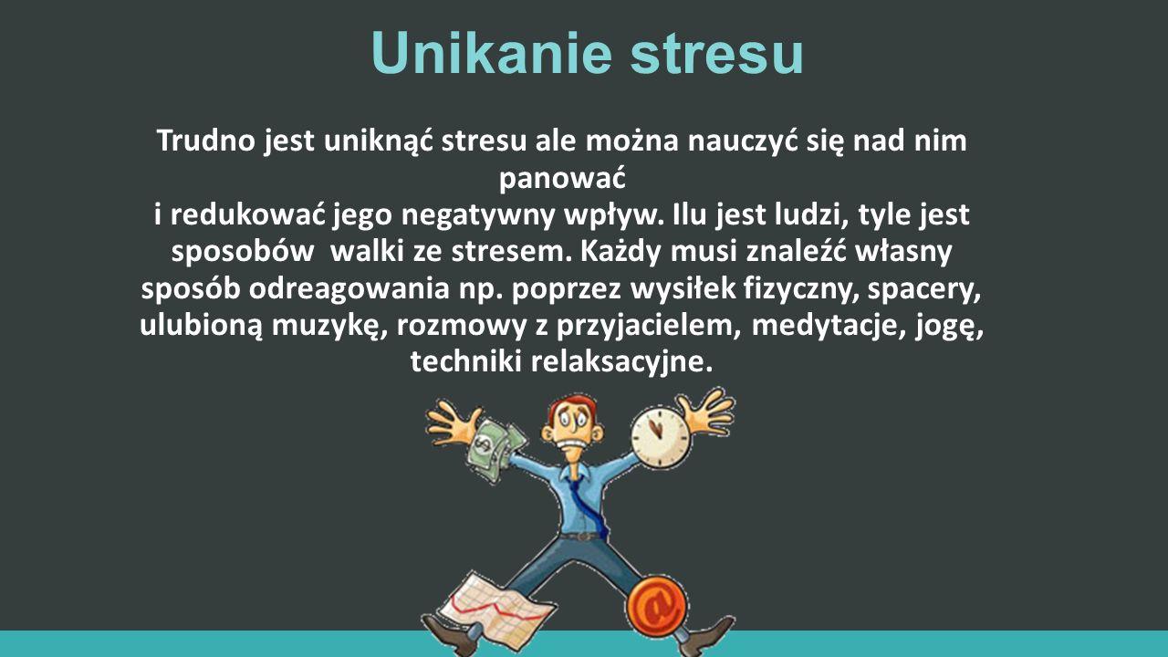 Trudno jest uniknąć stresu ale można nauczyć się nad nim panować i redukować jego negatywny wpływ. Ilu jest ludzi, tyle jest sposobów walki ze stresem