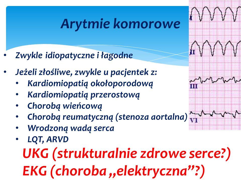 """Arytmie komorowe Zwykle idiopatyczne i łagodne Jeżeli złośliwe, zwykle u pacjentek z: Kardiomiopatią okołoporodową Kardiomiopatią przerostową Chorobą wieńcową Chorobą reumatyczną (stenoza aortalna) Wrodzoną wadą serca LQT, ARVD UKG (strukturalnie zdrowe serce ) EKG (choroba """"elektryczna )"""