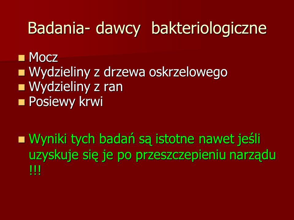 Badania- dawcy bakteriologiczne Mocz Mocz Wydzieliny z drzewa oskrzelowego Wydzieliny z drzewa oskrzelowego Wydzieliny z ran Wydzieliny z ran Posiewy