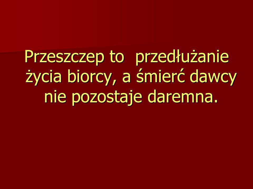 Przeszczep to przedłużanie życia biorcy, a śmierć dawcy nie pozostaje daremna.
