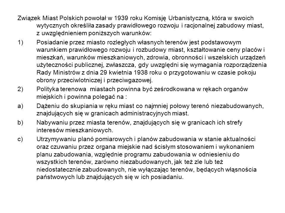 Związek Miast Polskich powołał w 1939 roku Komisję Urbanistyczną, która w swoich wytycznych określiła zasady prawidłowego rozwoju i racjonalnej zabudo