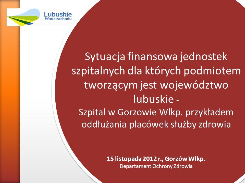 Sytuacja finansowa jednostek szpitalnych dla których podmiotem tworzącym jest województwo lubuskie - Szpital w Gorzowie Wlkp. przykładem oddłużania pl