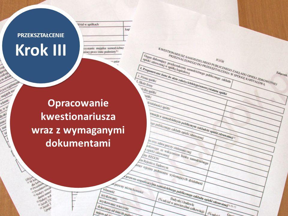 Opracowanie kwestionariusza wraz z wymaganymi dokumentami PRZEKSZTAŁCENIE Krok III PRZEKSZTAŁCENIE Krok III