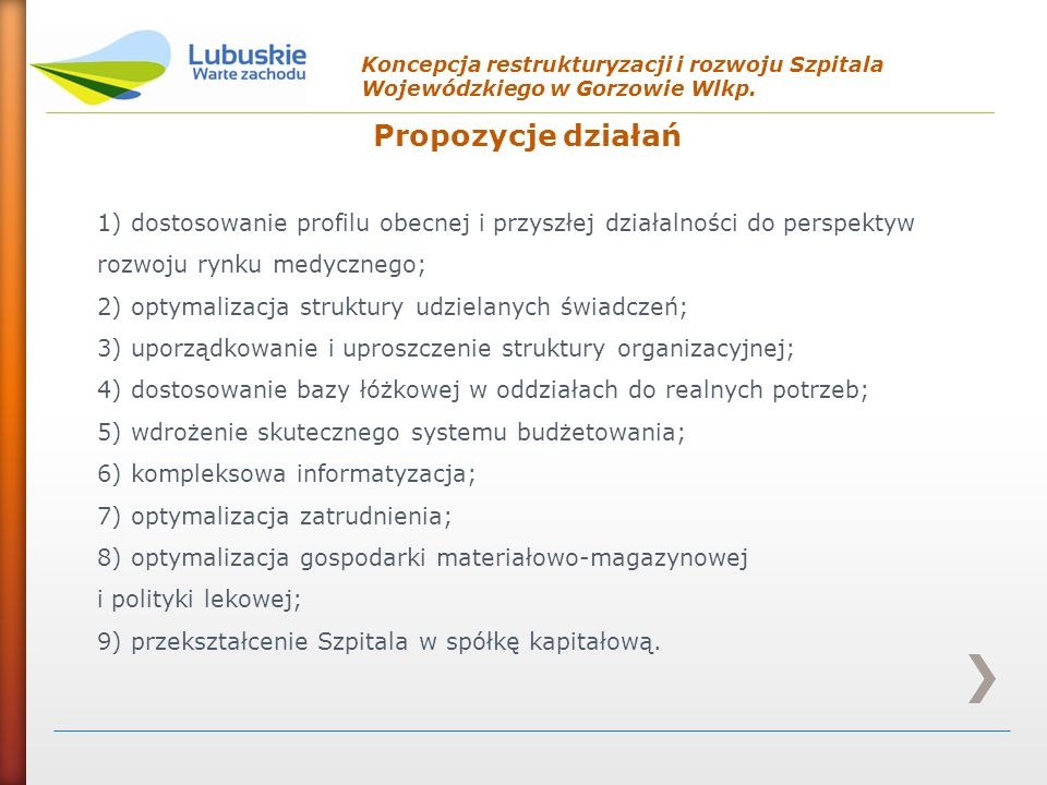 Propozycje działań Koncepcja restrukturyzacji i rozwoju Szpitala Wojewódzkiego w Gorzowie Wlkp. 1) dostosowanie profilu obecnej i przyszłej działalnoś
