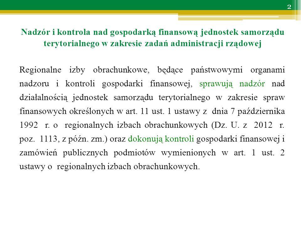 Nadzór i kontrola nad gospodarką finansową jednostek samorządu terytorialnego w zakresie zadań administracji rządowej Działalność kontrolna Przedmiot kontroli: gospodarka finansowa, w tym realizacja zobowiązań podatkowych oraz zamówienia publiczne jst Kryteria kontroli: zgodność z prawem (legalność) zgodność dokumentacji ze stanem faktycznym Kontrola gospodarki finansowej jst w zakresie zadań administracji rządowej, wykonywanych przez te jednostki na podstawie ustaw lub zawieranych porozumień, dokonywana jest także z uwzględnieniem kryterium celowości, rzetelności i gospodarności.