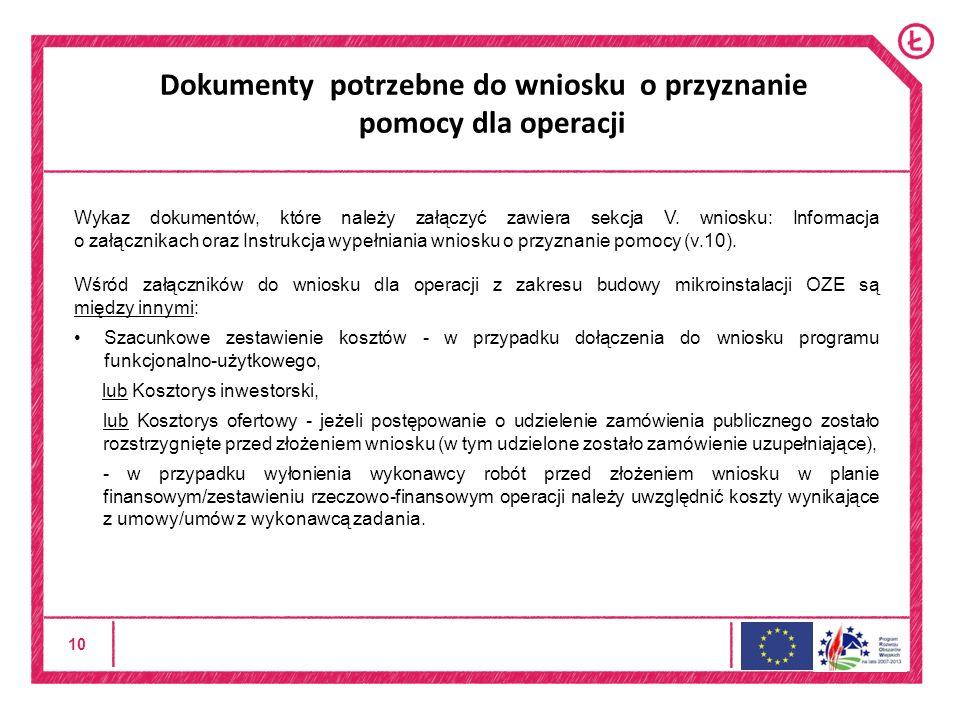 10 Dokumenty potrzebne do wniosku o przyznanie pomocy dla operacji Wykaz dokumentów, które należy załączyć zawiera sekcja V.