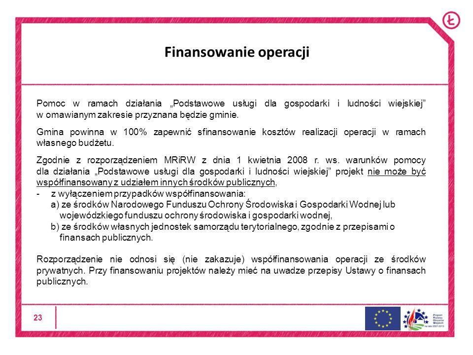 """23 Finansowanie operacji Pomoc w ramach działania """"Podstawowe usługi dla gospodarki i ludności wiejskiej w omawianym zakresie przyznana będzie gminie."""