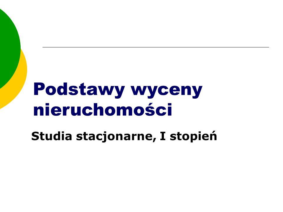 Podstawy wyceny nieruchomości Studia stacjonarne, I stopień