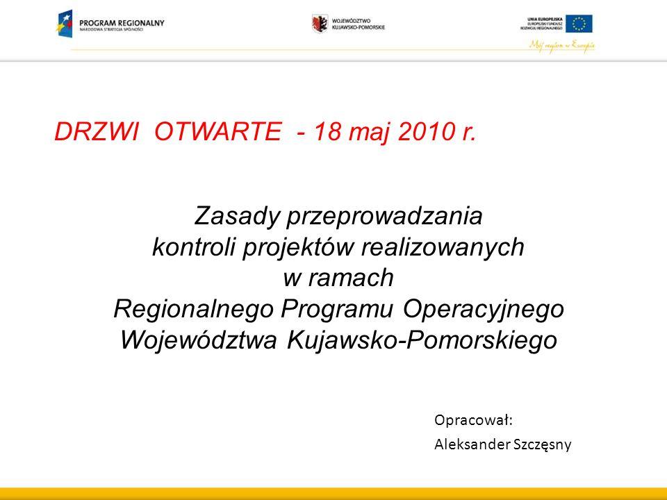 DRZWI OTWARTE - 18 maj 2010 r. Zasady przeprowadzania kontroli projektów realizowanych w ramach Regionalnego Programu Operacyjnego Województwa Kujawsk