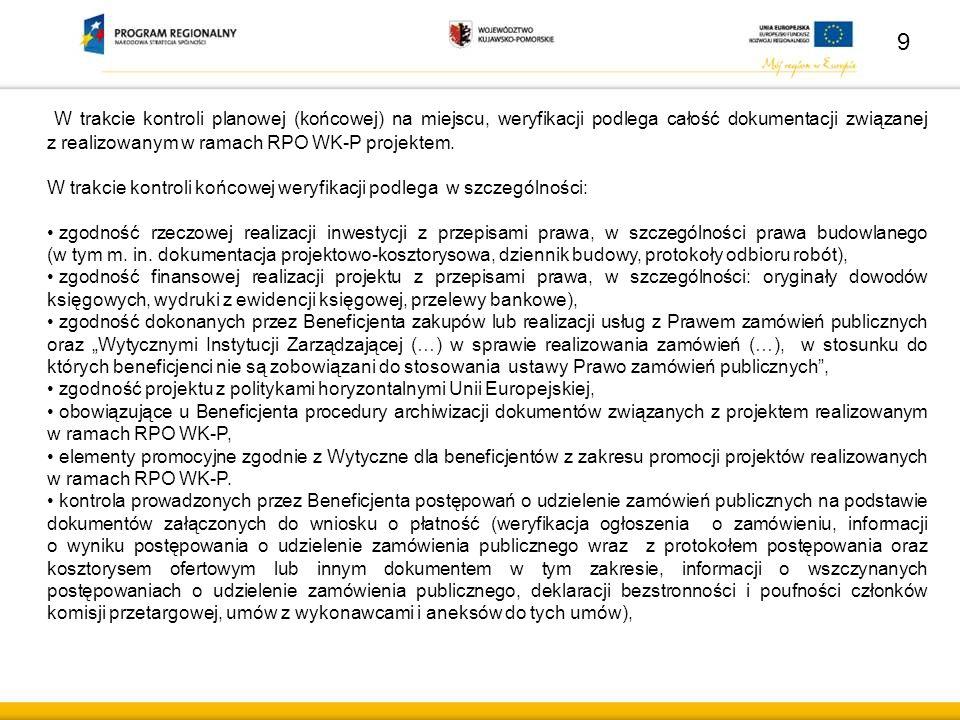 W trakcie kontroli planowej (końcowej) na miejscu, weryfikacji podlega całość dokumentacji związanej z realizowanym w ramach RPO WK-P projektem. W tra