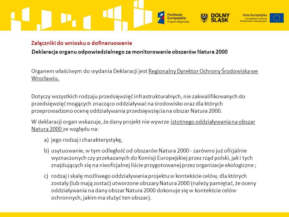Załączniki do wniosku o dofinansowanie Deklaracja organu odpowiedzialnego za monitorowanie obszarów Natura 2000 Organem właściwym do wydania Deklaracji jest Regionalny Dyrektor Ochrony Środowiska we Wrocławiu.