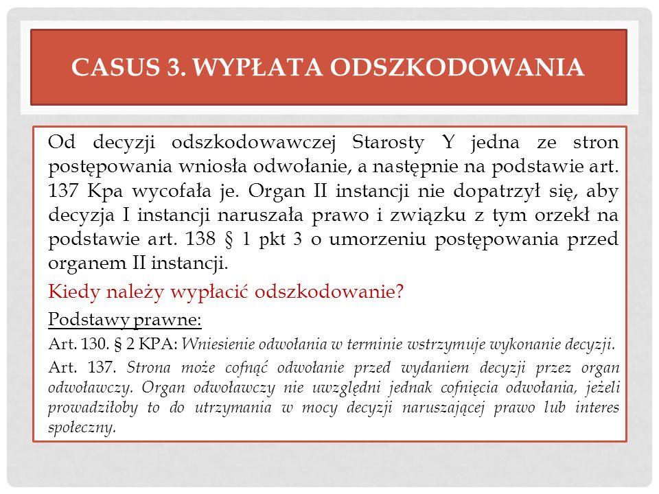 CASUS 3. WYPŁATA ODSZKODOWANIA Od decyzji odszkodowawczej Starosty Y jedna ze stron postępowania wniosła odwołanie, a następnie na podstawie art. 137