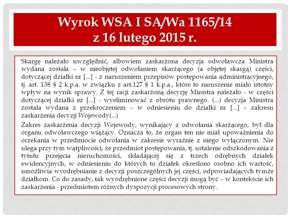 Wyrok WSA I SA/Wa 1165/14 z 16 lutego 2015 r. Skargę należało uwzględnić, albowiem zaskarżona decyzja odwoławcza Ministra wydana została – w nieobjęte