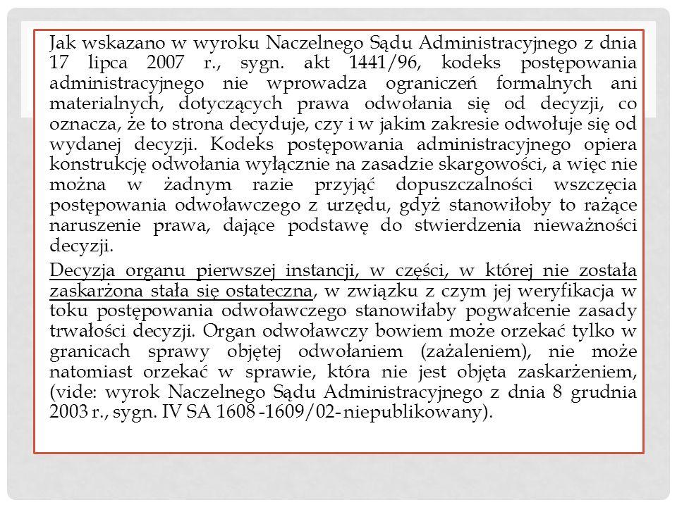 Jak wskazano w wyroku Naczelnego Sądu Administracyjnego z dnia 17 lipca 2007 r., sygn. akt 1441/96, kodeks postępowania administracyjnego nie wprowadz