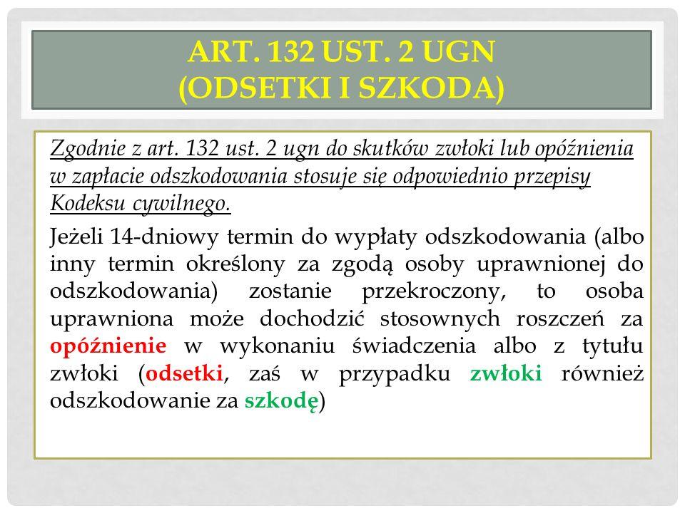 ART. 132 UST. 2 UGN (ODSETKI I SZKODA) Zgodnie z art. 132 ust. 2 ugn do skutków zwłoki lub opóźnienia w zapłacie odszkodowania stosuje się odpowiednio